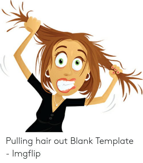 Girl Pulling Hair Out Meme – The Newest Style
